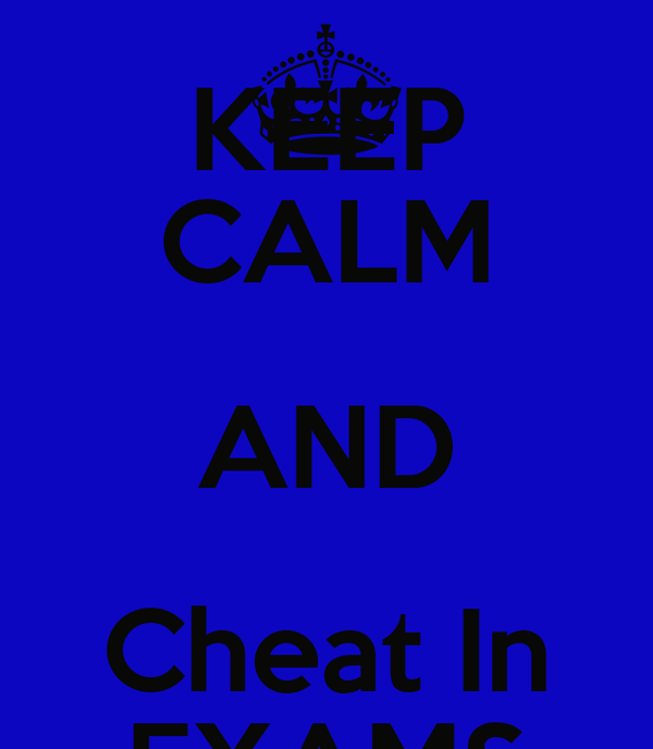 KEEP CALM AND Cheat In EXAMS