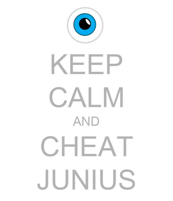 KEEP CALM AND CHEAT JUNIUS
