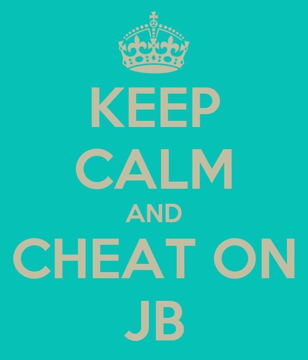 KEEP CALM AND CHEAT ON JB