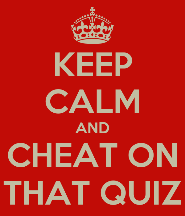 KEEP CALM AND CHEAT ON THAT QUIZ
