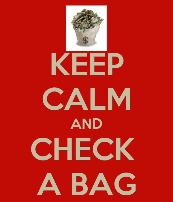 KEEP CALM AND CHECK  A BAG