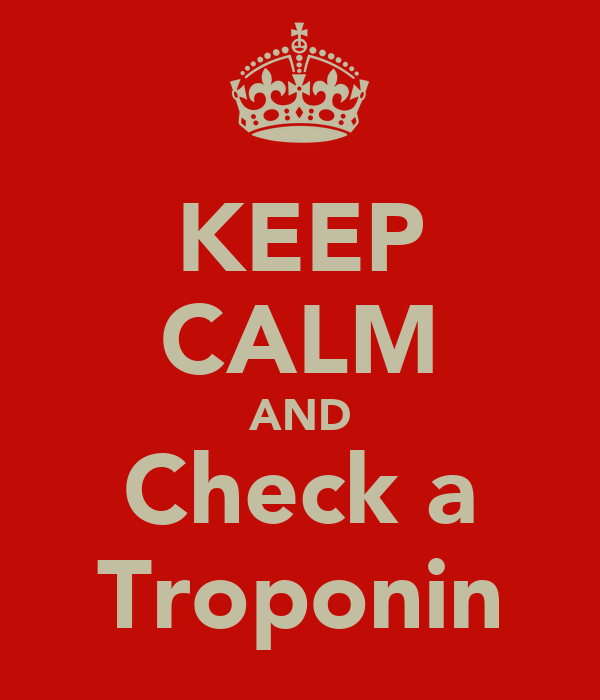 KEEP CALM AND Check a Troponin
