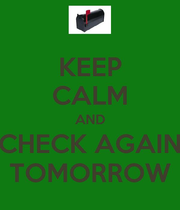KEEP CALM AND CHECK AGAIN TOMORROW