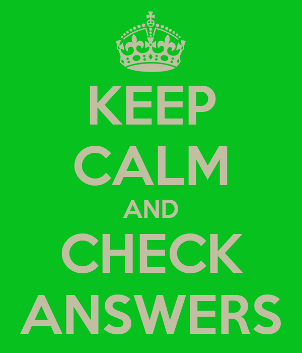 KEEP CALM AND CHECK ANSWERS