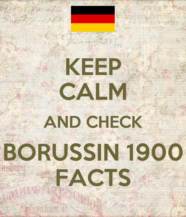 KEEP CALM AND CHECK BORUSSIN 1900 FACTS