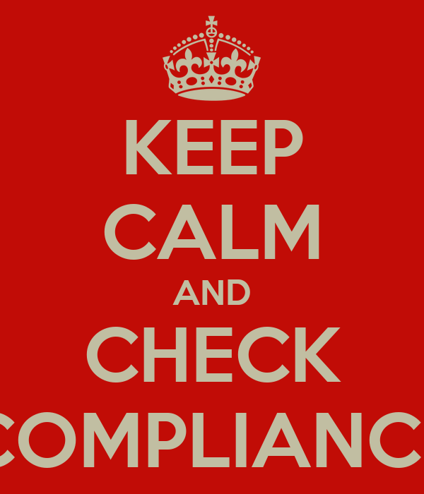 KEEP CALM AND CHECK COMPLIANCE