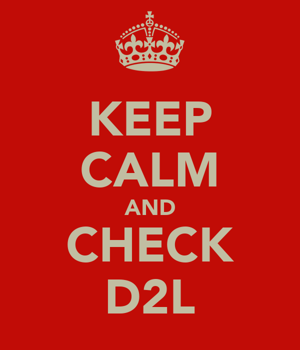 KEEP CALM AND CHECK D2L