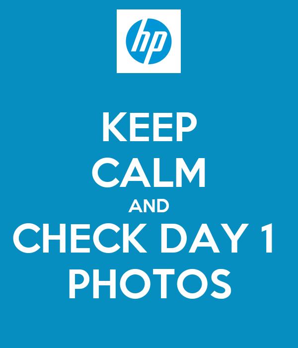 KEEP CALM AND CHECK DAY 1  PHOTOS