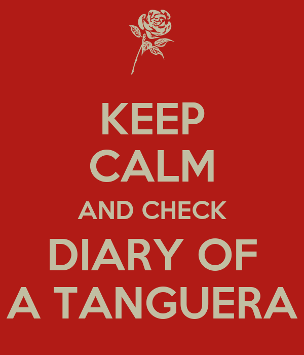 KEEP CALM AND CHECK DIARY OF A TANGUERA