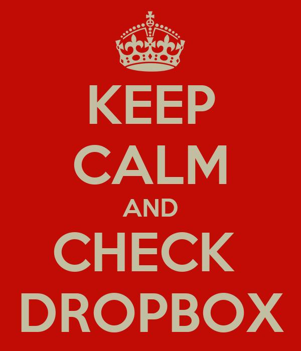 KEEP CALM AND CHECK  DROPBOX