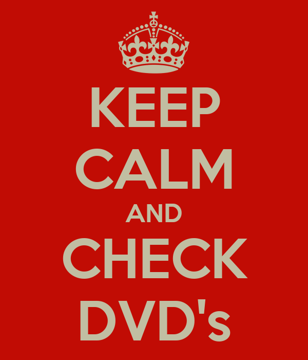 KEEP CALM AND CHECK DVD's