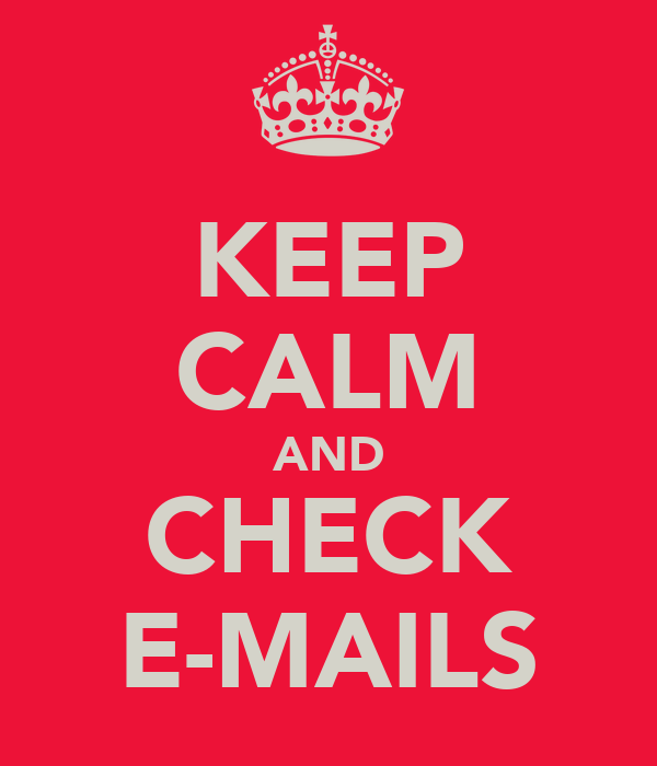 KEEP CALM AND CHECK E-MAILS