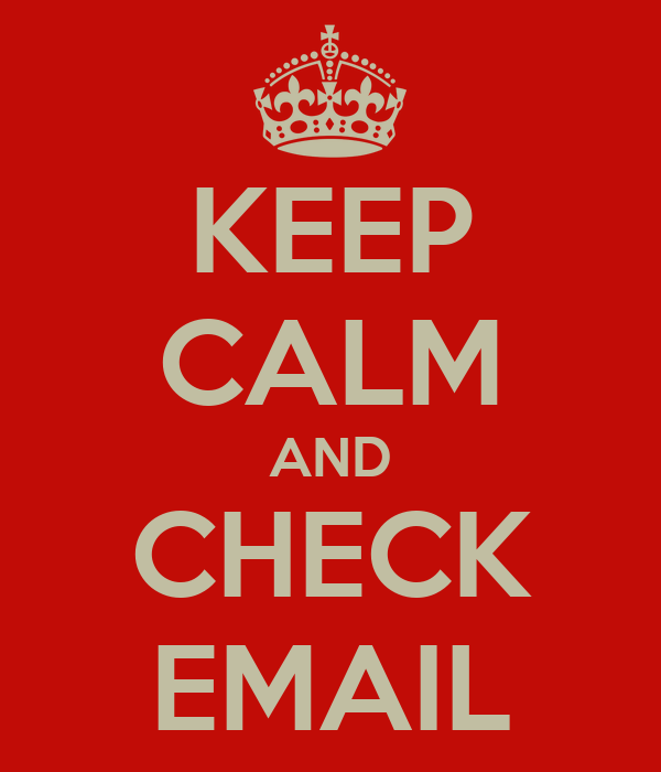 KEEP CALM AND CHECK EMAIL
