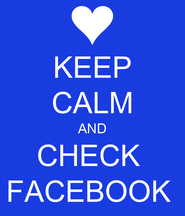 KEEP CALM AND CHECK  FACEBOOK
