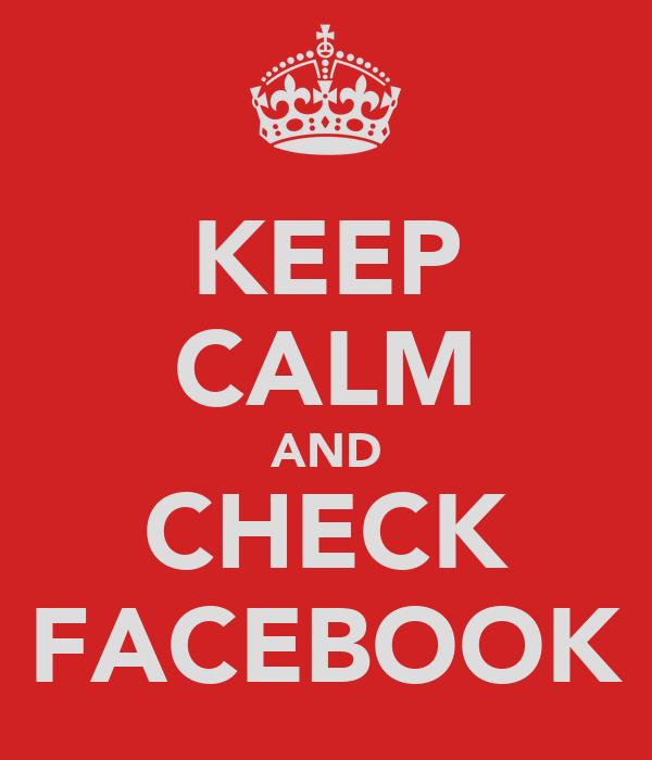 KEEP CALM AND CHECK FACEBOOK