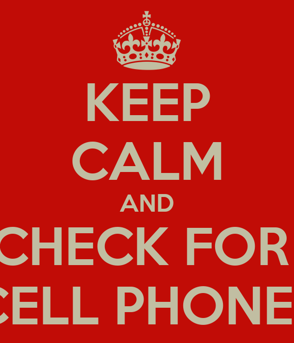 KEEP CALM AND CHECK FOR  CELL PHONES