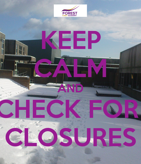 KEEP CALM AND CHECK FOR  CLOSURES
