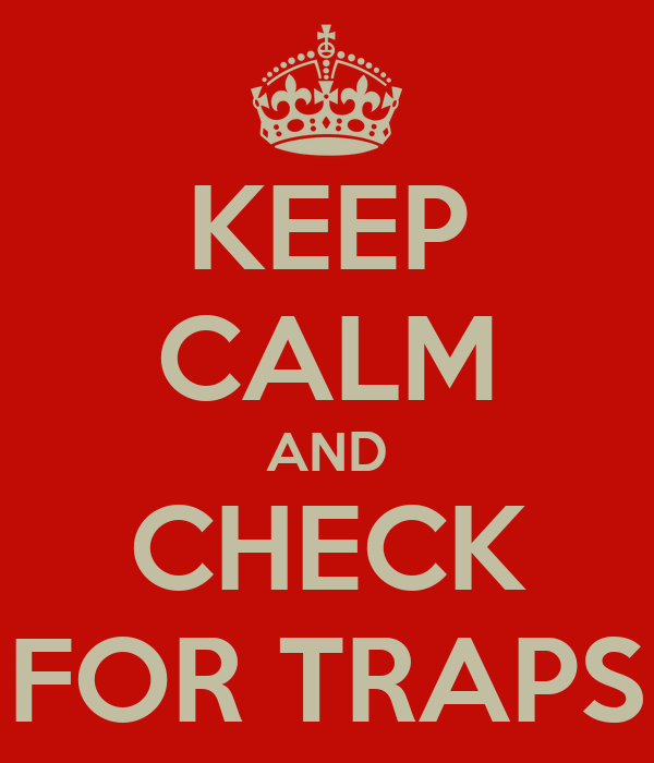 KEEP CALM AND CHECK FOR TRAPS