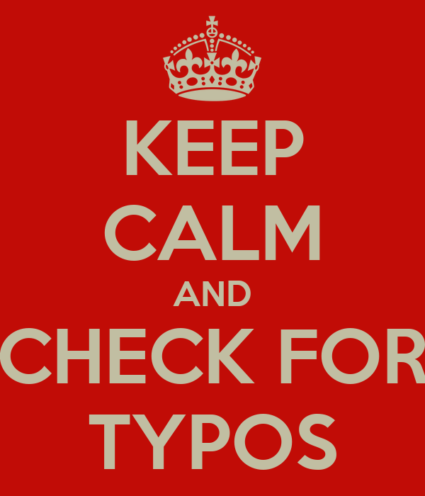 KEEP CALM AND CHECK FOR TYPOS