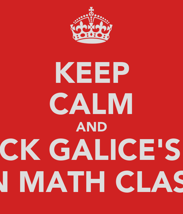 KEEP CALM AND CHECK GALICE'S ASS IN MATH CLASS