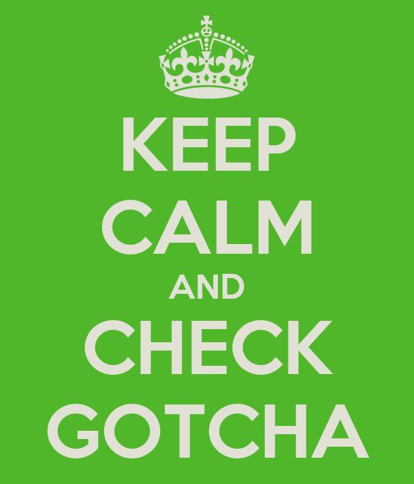 KEEP CALM AND CHECK GOTCHA