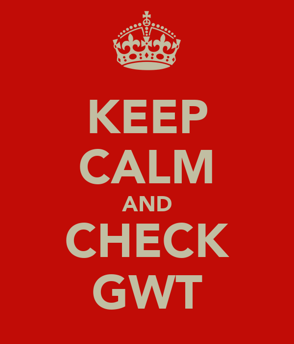 KEEP CALM AND CHECK GWT