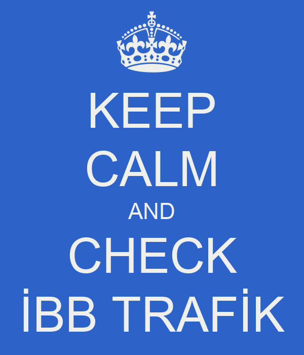 KEEP CALM AND CHECK İBB TRAFİK