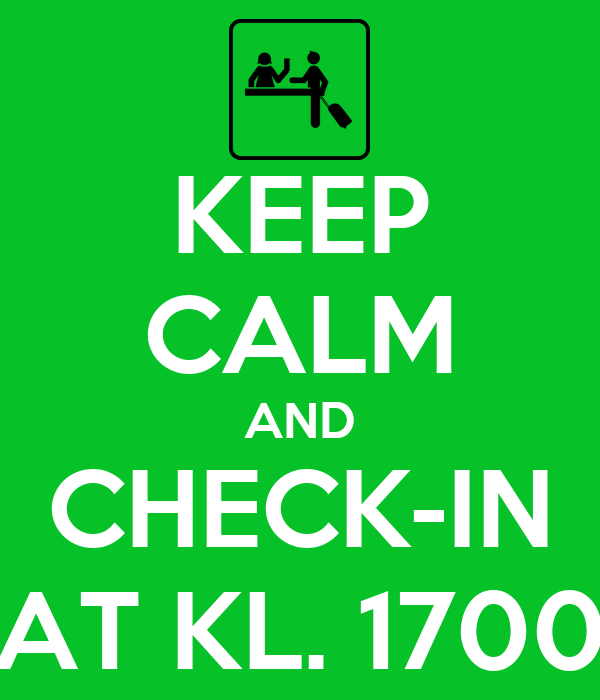 KEEP CALM AND CHECK-IN AT KL. 1700