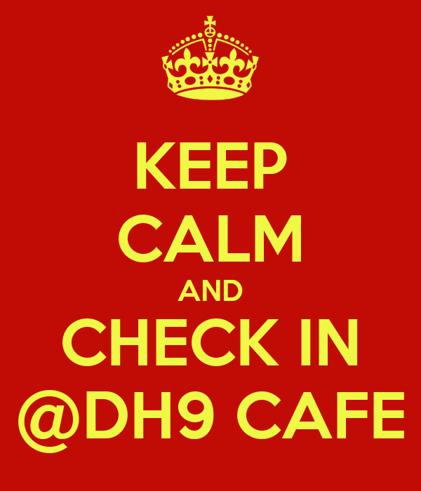 KEEP CALM AND CHECK IN @DH9 CAFE