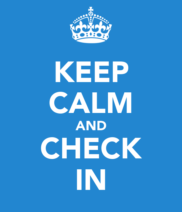KEEP CALM AND CHECK IN