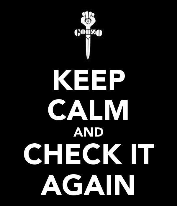 KEEP CALM AND CHECK IT AGAIN