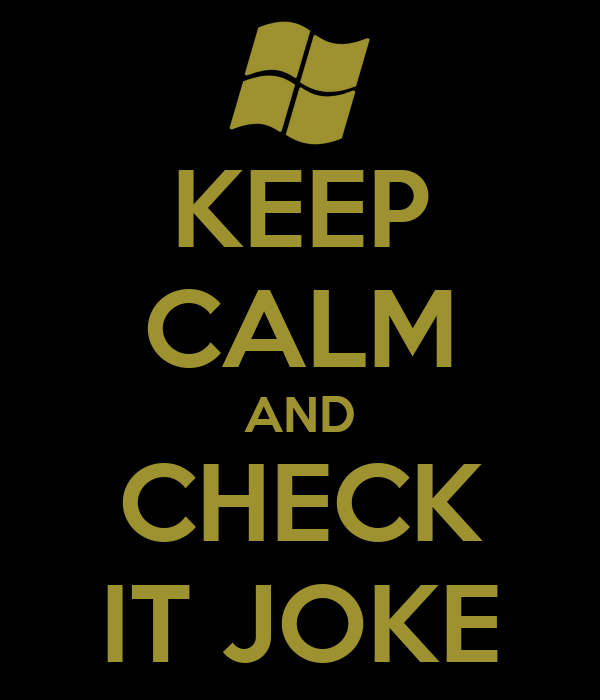 KEEP CALM AND CHECK IT JOKE