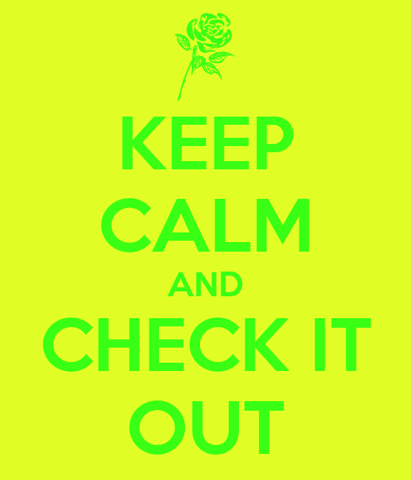 KEEP CALM AND CHECK IT OUT