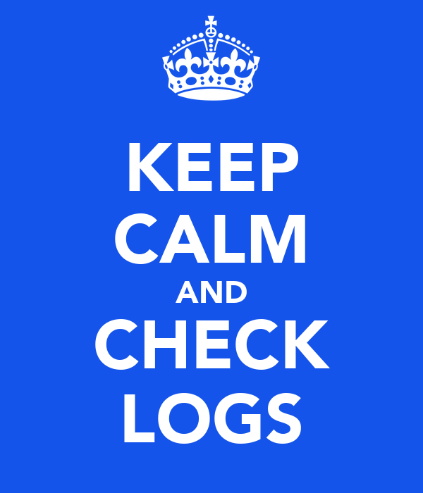 KEEP CALM AND CHECK LOGS
