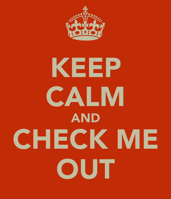 KEEP CALM AND CHECK ME OUT
