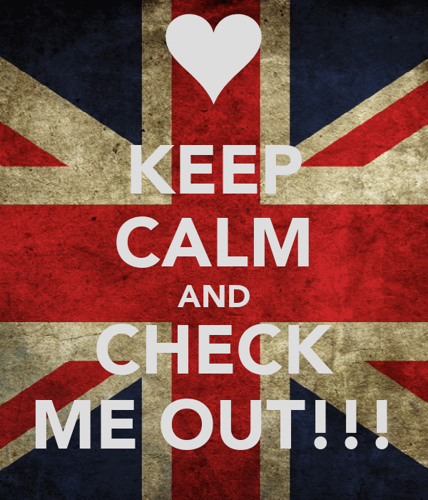 KEEP CALM AND CHECK ME OUT!!!