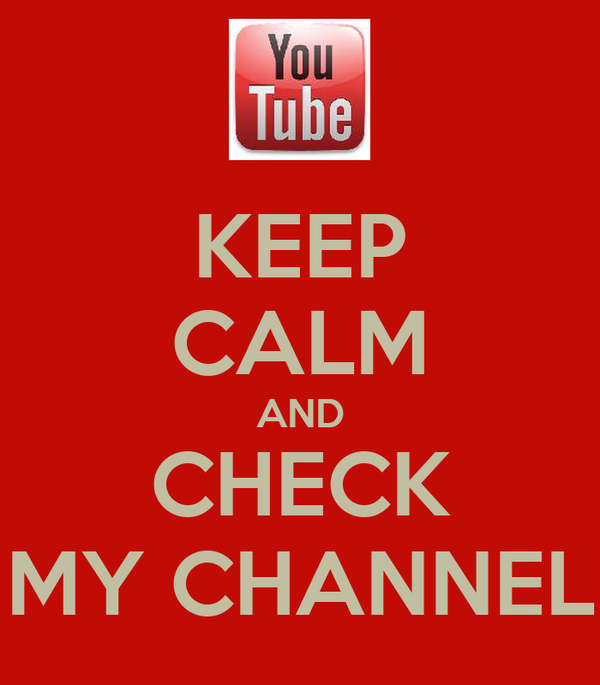 KEEP CALM AND CHECK MY CHANNEL