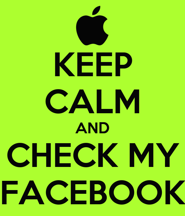 KEEP CALM AND CHECK MY FACEBOOK
