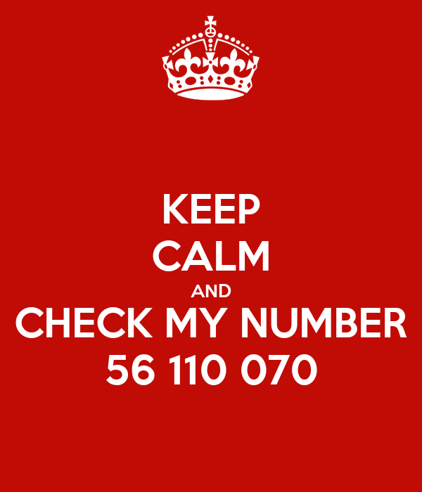 KEEP CALM AND CHECK MY NUMBER 56 110 070