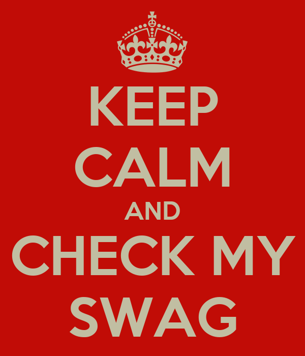 KEEP CALM AND CHECK MY SWAG