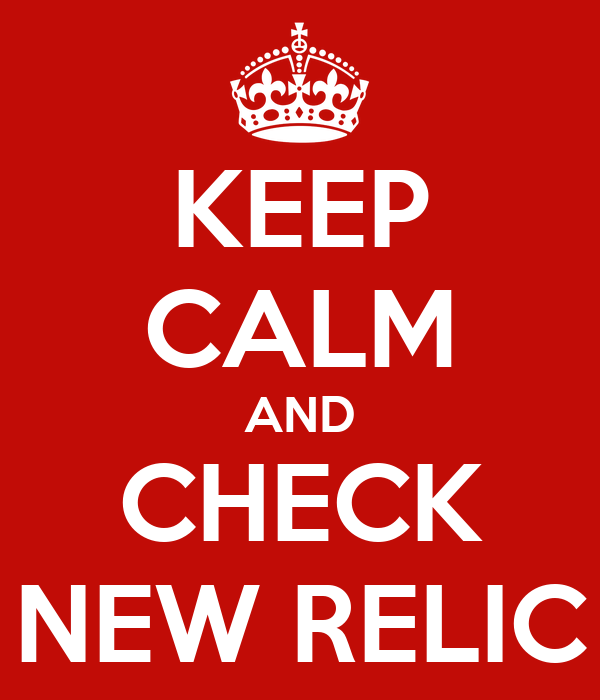 KEEP CALM AND CHECK NEW RELIC