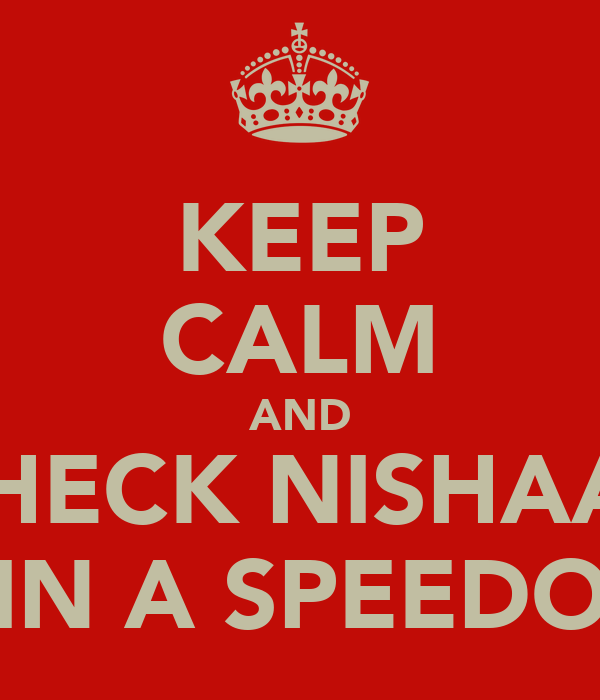 KEEP CALM AND CHECK NISHAAT IN A SPEEDO