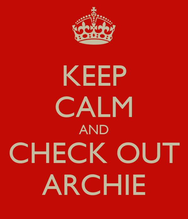 KEEP CALM AND CHECK OUT ARCHIE
