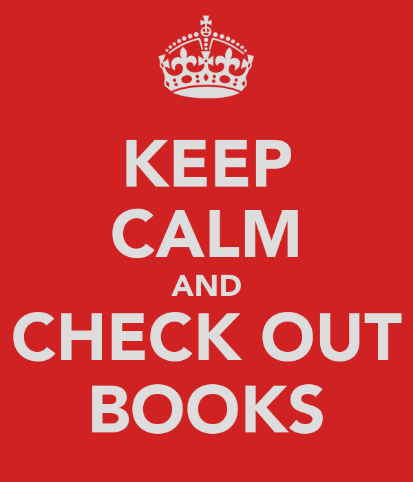 KEEP CALM AND CHECK OUT BOOKS