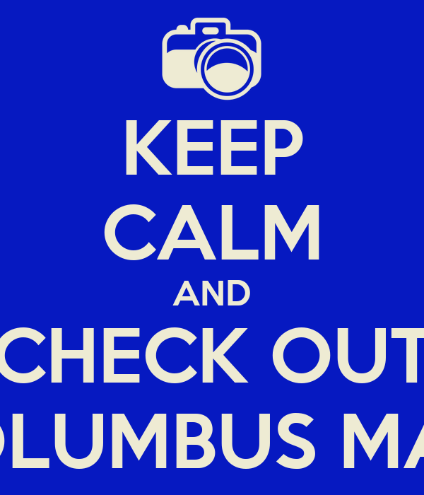 KEEP CALM AND CHECK OUT COLUMBUS MAN!