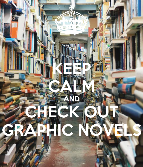 KEEP CALM AND CHECK OUT GRAPHIC NOVELS