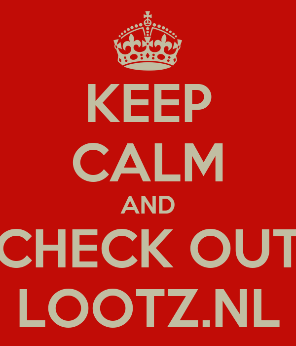 KEEP CALM AND CHECK OUT LOOTZ.NL