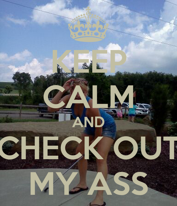 KEEP CALM AND CHECK OUT MY ASS