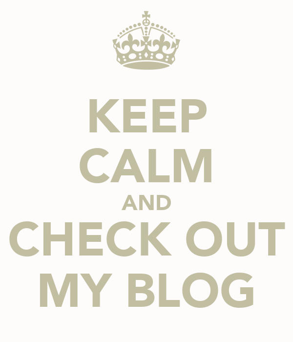 KEEP CALM AND CHECK OUT MY BLOG