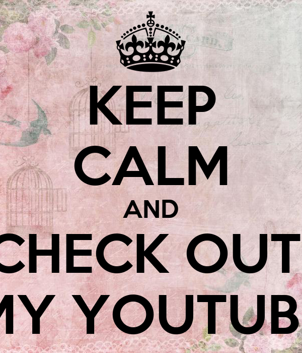 KEEP CALM AND CHECK OUT  MY YOUTUBE